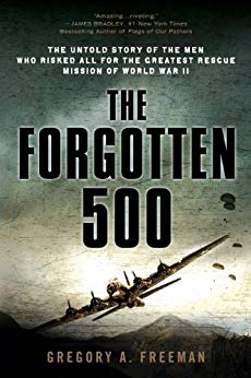 Gregory A. Freeman The Forgotten 500: The Untold Story of the Men Who Risked All for the Greatest Rescue Mission of World War II
