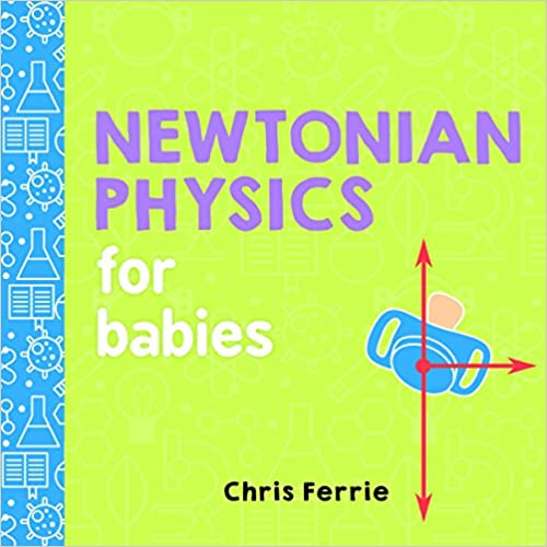 Chris Ferrie Newtonian Physics For Babies