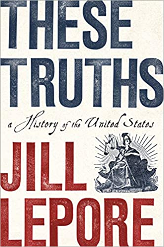 Jill Lepore These Truths: A History Of The United States